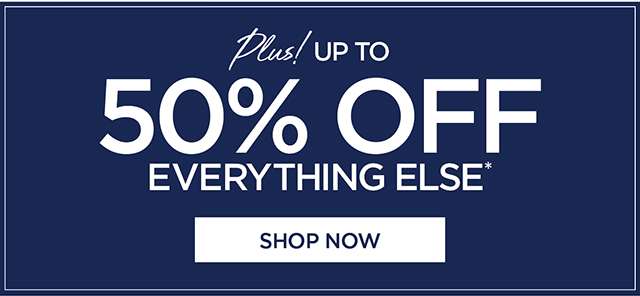 Up to 50% Off Everything Else | Shop Now