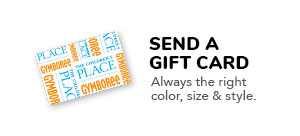 SEND A GIFT CARD. Always the right color, size & style.