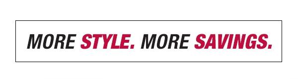 More Style. More Savings.