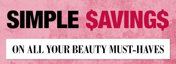 Simple savings on all your beauty must-haves
