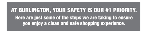 At Burlington, your safety is our #1 priority.