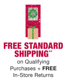 Free Standard Shipping** on Qualifying Purchases + FREE in-store returns