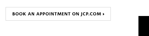 BOOK AN APPOINTMENT ON JCP.COM >