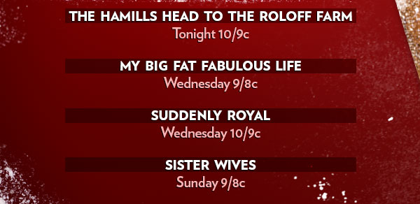 The Hamills Head to the Roloff Farm Tonight 10/9c | My Big Fat Fabulous Life Wednesday 9/8c | Suddenly Royal Wednesday 10/9c | Sister Wives Sunday 9/8c