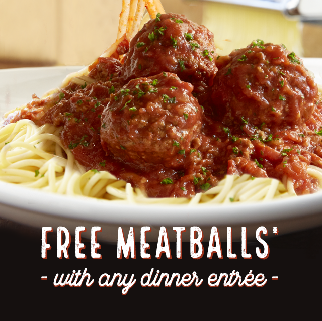 Free Meatballs* with any adult dinner entree