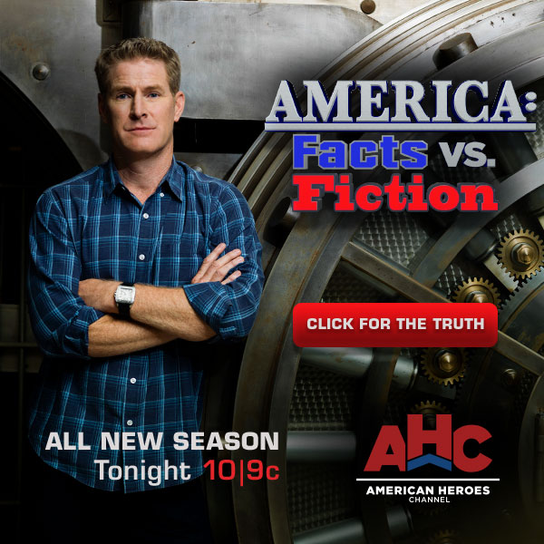America: Facts vs. Fiction. All New Season Tonight at 10/9c on American Heroes Channel. Click for the Truth.