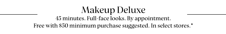 Makeup Deluxe - 45 minutes. Full-face looks. By appointment.