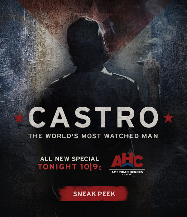 Castro: The World's Most Watched Man. All New Special Tonight at 10/9c on American Heroes Channel. Click for Sneak Peek.