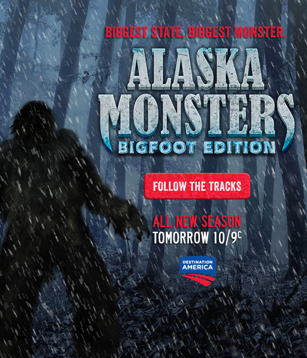 Biggest State, Biggest Monster. Alaska Monsters Bigfoot Edition - All New Season Tomorrow at 10/9c on Destination America. Follow the Tracks.